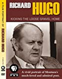 Richard Hugo: Kicking the Loose Gravel Home