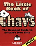 img - for THE LITTLE BOOK OF CHAVS: THE BRANDED GUIDE TO BRITAIN'S NEW ELITE (CHAV'S SERIES) book / textbook / text book