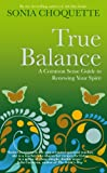Sonia Choquette True Balance: A Common Sense Guide to Renewing Your Spirit