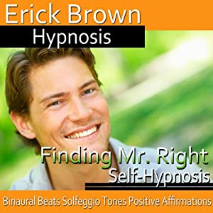 Finding Mr. Right: Attract Your Soulmate, Guided Meditation, Self Hypnosis, Binaural Beats | [Erick Brown Hypnosis]
