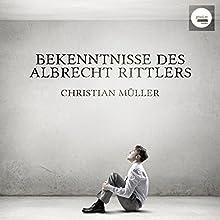 Bekenntnisse des Albrecht Rittlers Hörbuch von Christian Müller Gesprochen von: Christian Müller