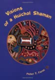 Visions of a Huichol Shaman (1931707979) by Furst, Peter T.