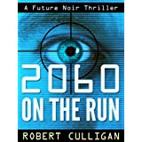 2060: On The Run (A Future Noir Thriller)by Robert Culligan