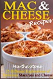 Martha Stone Mac & Cheese Recipes: 25 Different Explorations of Delicious Macaroni and Cheese