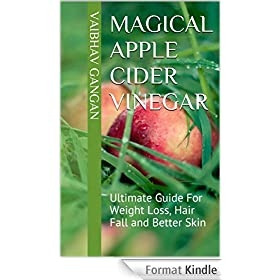 MAGICAL APPLE CIDER VINEGAR: Ultimate Guide For Weight Loss, Hair Fall and Better Skin (English Edition)