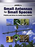 Arrl's Small Antennas for Small Spaces