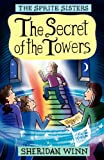 Sheridan Winn The Sprite Sisters: The Secret of the Towers (Vol 3)