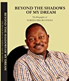 img - for Beyond the Shadows of My Dream: The Biography of Martin Oduor-Otieno book / textbook / text book
