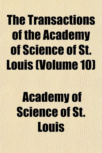 The Transactions of the Academy of Science of St. Louis (Volume 10)