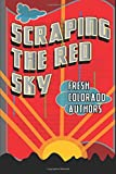 img - for Scraping the Red Sky: Fresh Colorado Authors book / textbook / text book