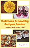 Delicious & Healthy Recipes Series: Desserts and Sweet Treats: No sugar, No lactose, Without additives, Healthy-fats, Energizing (English Edition)