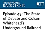 Episode 49: The State of Debate and Colson Whitehead's Underground Railroad | David Remnick,Colson Whitehead,Alex Ross,Jill Lepore,Sharon Horgan,Chris Gethard