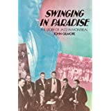Swinging in Paradise: The Story of Jazz in Montreal, Second Editionby John Gilmore