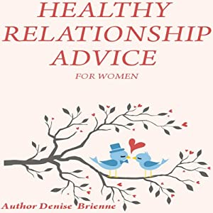 Healthy Relationship Advice for Women: From Finding the Right Person to Relationship Challenges and Beyond! | [Denise Brienne]