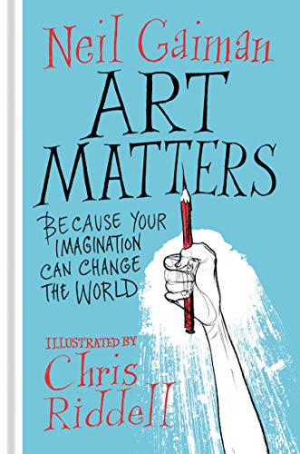 Art Matters Because Your Imagination Can Change the World [Riddell, Chris - Gaiman, Neil] (Tapa Dura)