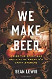 We Make Beer: Inside the Spirit and Artistry of Americas Craft Brewers