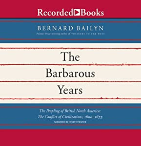 The Barbarous Years: The Peopling of British North America: The Conflict of Civilizations, 1600-1675 | [Bernard Bailyn]