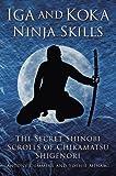 Iga and Koka Ninja Skills: The Secret Shinobi Scrolls of Chikamatsu Shigenori