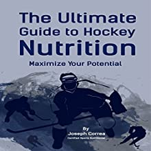 The Ultimate Guide to Hockey Nutrition: Maximize Your Potential (       UNABRIDGED) by Joseph Correa Narrated by Andrea Erickson