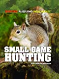 img - for Small Game Hunting (Hunting: Pursuing Wild Game!) book / textbook / text book