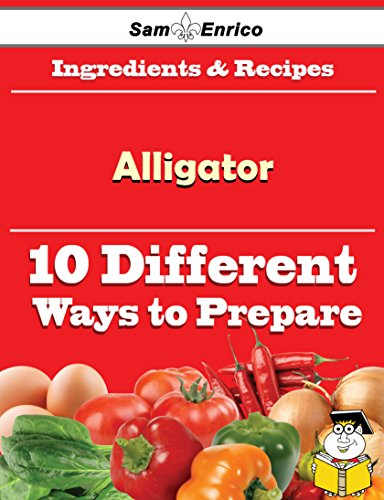 10 Ways to Use Alligator (Recipe Book) by Sam Enrico