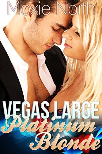 Moxie North - Vegas Large: Platinum Blonde: (BBW Billionaire Erotic Romance)