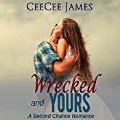 Wrecked and Yours: Second Chance Series, Book 1 | CeeCee James