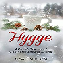 Hygge: A Danish Concept of Cosy and Simple Living Audiobook by Noah Nielsen Narrated by Robbie Alleman