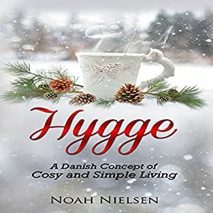 Hygge: A Danish Concept of Cosy and Simple Living Audiobook