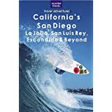 California's San Diego, La Jolla, San Luis Rey, Escondido & Beyond (Travel Adventures)