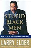 Stupid Black Men: How to Play the Race Card--and Lose