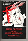 img - for Fiery Crosses in the Green Mountains: The Story of the Ku Klux Klan in Vermont book / textbook / text book