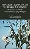 img - for Indigenous Sovereignty and the Being of the Occupier: Manifesto for a White Australian Philosophy of Origins book / textbook / text book