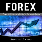 Forex: Powerful Beginners Guide to Dominate Forex Hörbuch von Jordon Sykes Gesprochen von: Nathan W Wood