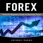 Forex: Powerful Beginners Guide to Dominate Forex | Jordon Sykes