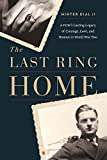 img - for The Last Ring Home: A POW's Lasting Legacy of Courage, Love, and Honour in World War II book / textbook / text book