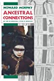 Ancestral Connections: Art and an Aboriginal System of Knowledge (0226538664) by Morphy, Howard
