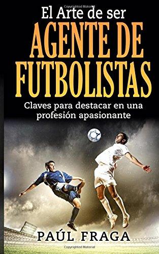 El Arte de ser Agente de Futbolistas: Claves para destacar en una profesion apasionante