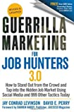 img - for Guerrilla Marketing for Job Hunters 3.0: How to Stand Out from the Crowd and Tap Into the Hidden Job Market using Social Media and 999 other Tactics Today by Levinson, Jay Conrad, Perry, David E. (2011) Paperback book / textbook / text book