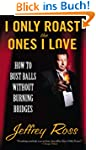 I Only Roast the Ones I Love: How to...