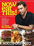 By Rocco DiSpirito - Now Eat This!: 150 of America's Favorite Comfort Foods, All Under 350 Calories (1st Edition) (1/31/10)