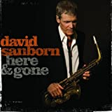 Here and Gone ~ David Sanborn
