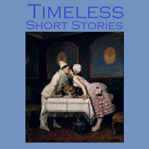 Timeless Short Stories: From the Great Storytellers of the World | [Guy de Maupassant, Stacy Aumonier, D. H. Lawrence, Katherine Mansfield, W. W. Jacobs, Oscar Wilde, Wilkie Collins]