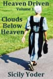 Heaven Driven: Volume One: Clouds Below Heaven (An Amish Christian Romance Short-Story Book)