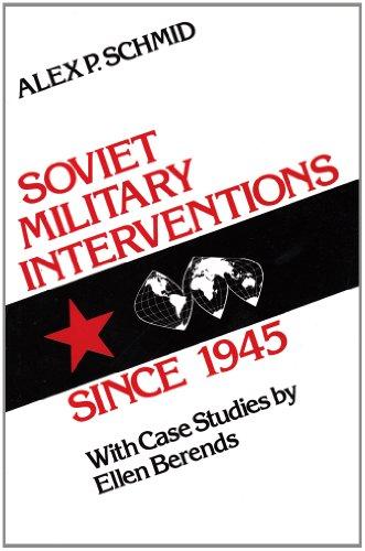 Soviet Military Interventions since 1945: Case Studies by Ellen Berends