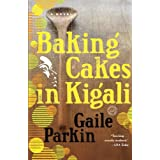 Baking Cakes in Kigali: A Novel ~ Gaile Parkin