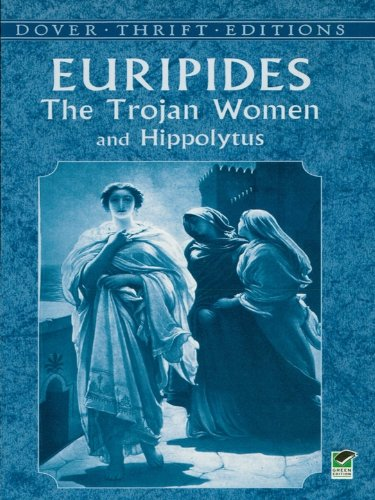 Euripides - The Trojan Women and Hippolytus (Dover Thrift Editions)