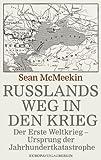 Russlands Weg in den Krieg: Der Erste Weltkrieg - Ursprung der Jahrhundertkatastrophe