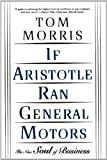 If Aristotle Ran General Motors (0805052534) by Morris, Tom