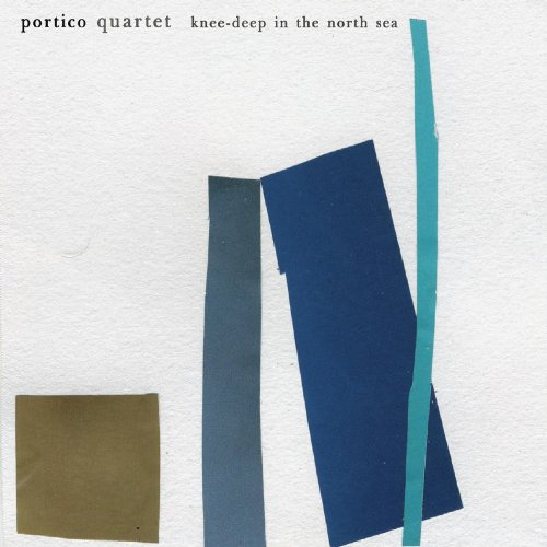 Portico Quartet – Knee-Deep In The North Sea (2007) [Official Digital Download 24bit/48kHz]